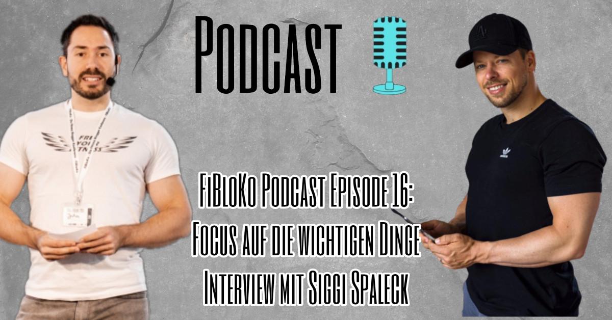 FiBloKo Podcast Episode 16 - Focus auf die wichtigen Dinge Interview mit Siggi Spaleck