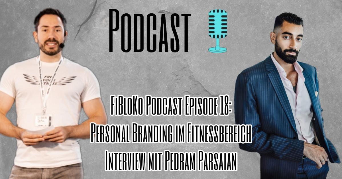 FiBloKo Podcast Episode 18 Personal Branding im Fitnessbereich Interview mit Pedram Parsaian