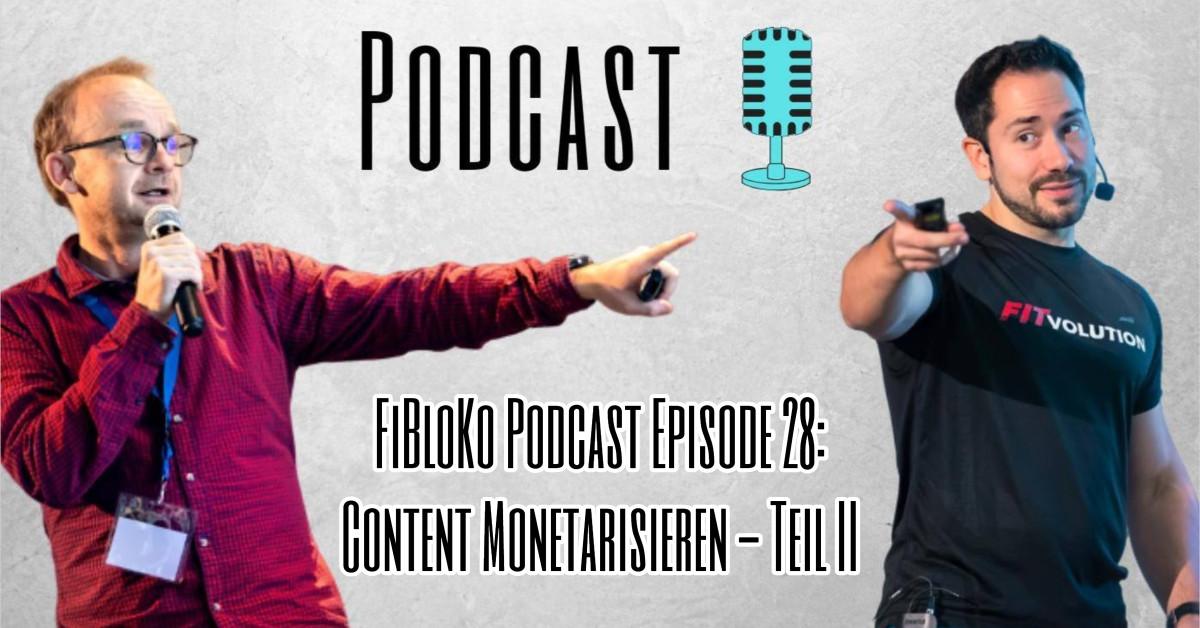 FiBloKo Podcast Episode 28 Content Monetarisieren - Teil II