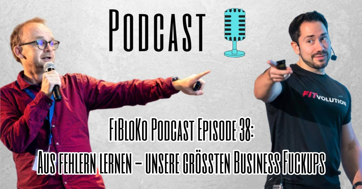 FiBloKo Podcast Episode 38 - Aus Fehlern lernen - unsere grössten Business Fuckups