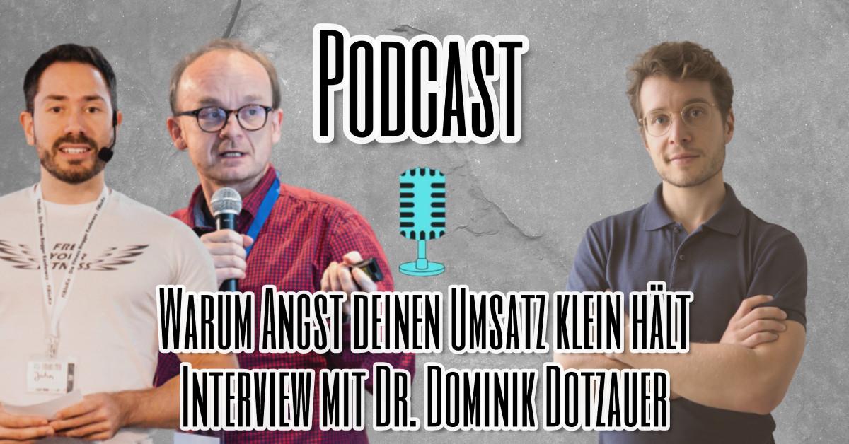 Warum Angst Deinen Umsatz klein hält Interview mit Dr. Dominik Dotzauer